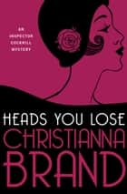 Heads You Lose ebook by Christianna Brand