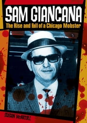 Sam Giancana - The Rise and Fall of a Chicago Mobster ebook by Susan McNicoll
