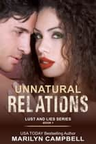 Unnatural Relations (Lust and Lies Series, Book 1) - Romantic Suspense ebook by Marilyn Campbell