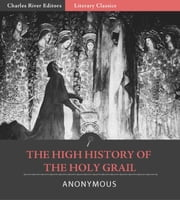 High History of the Holy Grail (Illustrated Edition) ebook by Anonymous