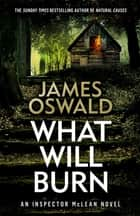 What Will Burn ebook by James Oswald