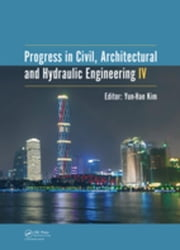 Progress in Civil, Architectural and Hydraulic Engineering IV: Proceedings of the 2015 4th International Conference on Civil, Architectural and Hydrau ebook by Kim, Yun-Hae