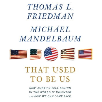 That Used to Be Us - How America Fell Behind in the World It Invented and How We Can Come Back audiobook by Thomas L. Friedman,Michael Mandelbaum