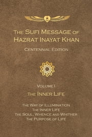 The Sufi Message of Hazrat Inayat Khan Centennial Edition - Volume I The Inner Life ebook by Hazrat Inayat Khan