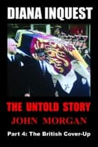 Diana Inquest: The British Cover-Up ebook by John Morgan
