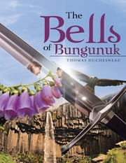 The Bells of Bungunuk ebook by Thomas Duchesneau
