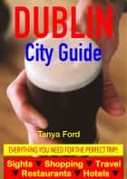 Dublin City Guide - Sightseeing, Hotel, Restaurant, Travel & Shopping Highlights ebook by Tanya Ford