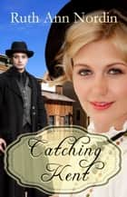 Catching Kent ebook by Ruth Ann Nordin
