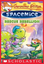 Rescue Rebellion (Geronimo Stilton Spacemice #5) ebook by Geronimo Stilton