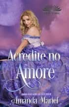 Acredite No Amor ebook by Amanda Mariel, Éli Assunção