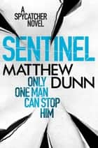 Sentinel - A Spycatcher Novel ebook by Matthew Dunn