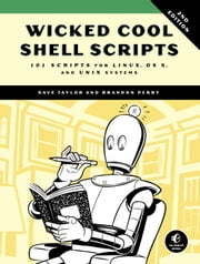 Wicked Cool Shell Scripts, 2nd Edition - 101 Scripts for Linux, OS X, and UNIX Systems ebook by Dave Taylor, Brandon Perry