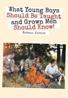 What Young Boys Should Be Taught and Grown Men Should Know ebook by Randall Jackson