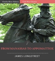 From Manassas to Appomattox: Memoirs of the Civil War in America ebook by James Longstreet