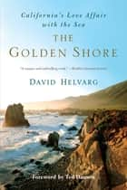 The Golden Shore - California's Love Affair with the Sea eBook by David Helvarg