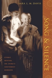 Song and Silence - Ethnic Revival on China's Southwest Borders ebook by Sara L. M. Davis