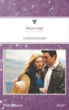 A Weaver Baby ebook by Allison Leigh