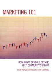 Marketing 101 - How Smart Schools Get and Keep Community Support ebook by David Carroll,Susan Rovezzi Carroll