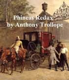 Phineas Redux, Fourth of the Palliser Novels ebook by Anthony Trollope