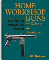 9mm Machine Pistol: Volume IV ebook by Holmes, Bill