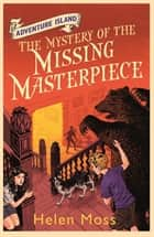 The Mystery of the Missing Masterpiece - Book 4 ebook by Helen Moss, Leo Hartas