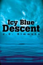 Icy Blue Descent ebook by JC Simmons