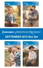 Harlequin American Romance September 2015 Box Set - Lone Star Baby\The Cowboy and the Lady\The Doctor's Accidental Family\Her Favorite Cowboy ebook by Cathy Gillen Thacker, Marie Ferrarella, Jacqueline Diamond,...