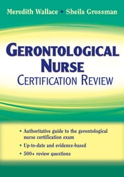 Gerontological Nurse Certification Review ebook by Meredith Wallace, PhD, APRN-BC,Sheila C. Grossman, PhD, APRN-BC, FAAN