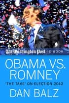 "Obama vs. Romney - The ""Take"" on Election 2012 ebook by Dan Balz, The Washington Post"