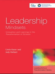 Leadership Mindsets - Innovation and Learning in the Transformation of Schools ebook by Linda Kaser,Judy Halbert