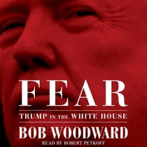 Fear - Trump in the White House audiobook by Bob Woodward, Robert Petkoff