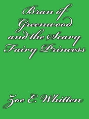 Bran of Greenwood and the Scary Fairy Princess ebook by Zoe E. Whitten