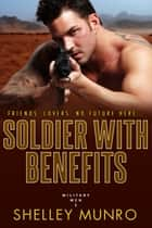 Soldier With Benefits ebook by Shelley Munro