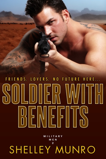 Soldier With Benefits 電子書籍 by Shelley Munro