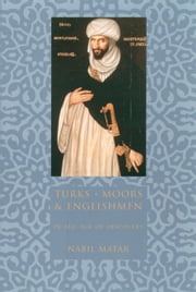Turks, Moors, and Englishmen in the Age of Discovery ebook by Nabil Matar