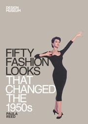 Fifty Fashion Looks that Changed the 1950s - Design Museum Fifty ebook by Paula Reed