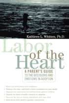 Labor of the Heart ebook by Kathleen Whitten Ph.D.