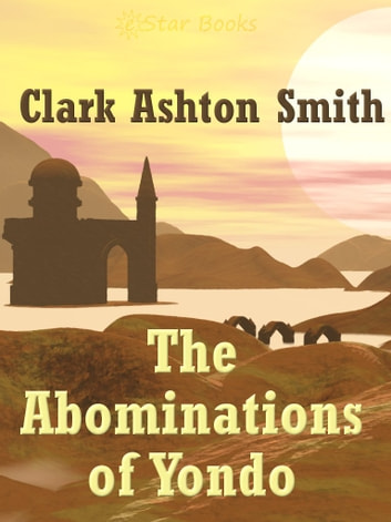 Abominations of Yondo ebook by Clark Ashton Smith