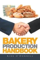 Bakery Production Handbook ebook by Kirk O'Donnell