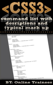 Comprehensive CSS3 Command List, With Descriptions And Typical Mark Up ebook by Online Trainees