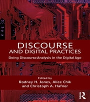 Discourse and Digital Practices - Doing discourse analysis in the digital age ebook by Rodney H Jones,Alice Chik,Christoph A Hafner