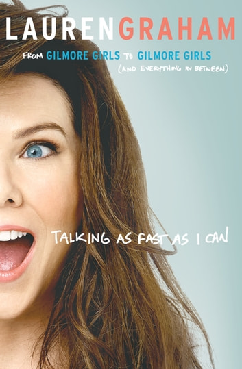 Talking as Fast as I Can ekitaplar by Lauren Graham
