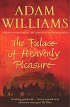 The Palace of Heavenly Pleasure ebook by Adam Williams