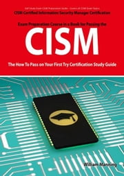 Cism Certified Information Security Manager Certification Exam Preparation Course in a Book for Passing the Cism Exam - The How to Pass on Your First ebook by Manning, William