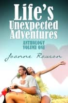 Life's Unexpected Adventures - Anthology Vol. 1 ebook by Joanne Rawson