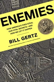 Enemies - How America's Foes Steal Our Vital Secrets--and How We Let It Happen ebook by Bill Gertz