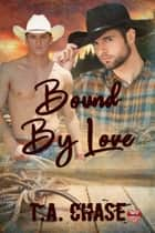 Bound by Love ebook by T.A. Chase