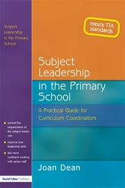 Subject Leadership in the Primary School - A Practical Guide for Curriculum Coordinators ebook by Joan Dean
