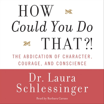 How Could You Do That?! audiobook by Dr. Laura Schlessinger