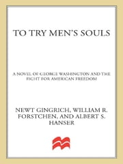To Try Men's Souls: A Novel of George Washington and the Fight for American Freedom - A Novel of George Washington and the Fight for American Freedom ebook by Newt Gingrich,William R. Forstchen,Albert S. Hanser